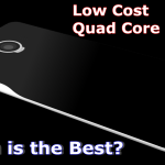 Best Low cost/Affordable Quad Core Phone in India – May 2017 Price List