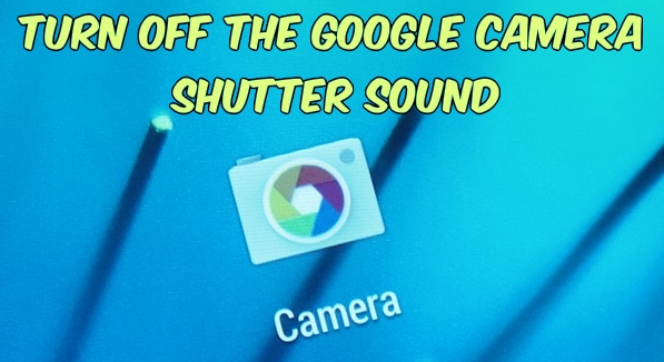 Turn OFF Google Camera Shutter Sound