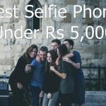 3 Best Selfie Phone Under Rs 5,000 in India – 2017 Update
