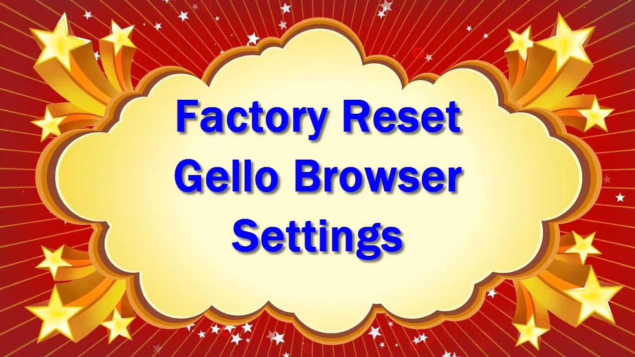 Factory Reset Gello Browser