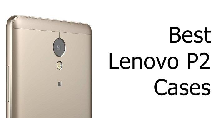 Best Lenovo P2 Cases
