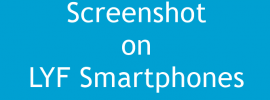 How to Take Screenshot on Reliance JIO LYF Smartphones