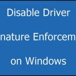 Disable Driver Signature Enforcement on Windows 10, 8 & Windows 7