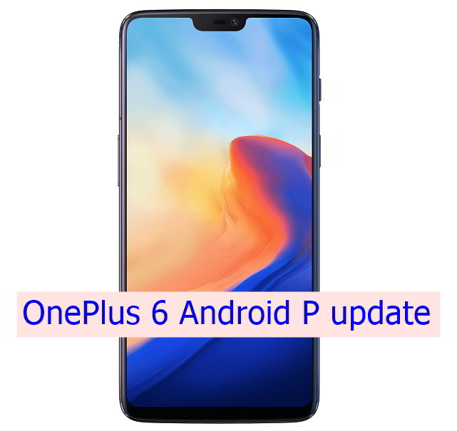 OnePlus 6 Android P update by December 2018