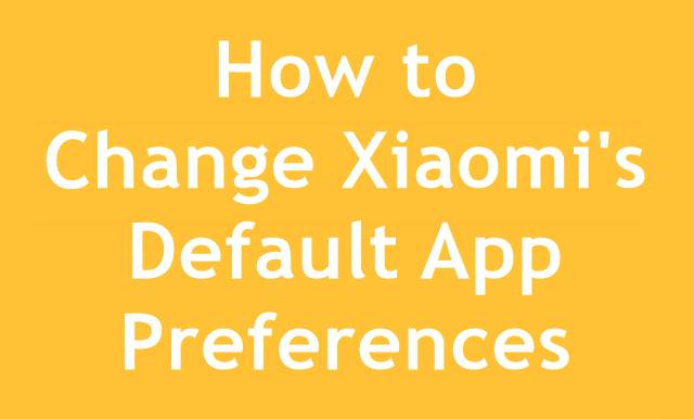 How to Change default apps preferences